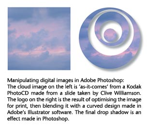 Manipulating digital images in Adobe Photoshop: The cloud image on the left is 'as-it-comes' from a Kodak PhotoCD made from a slide taken by Clive Williamson. The logo on the right is the result of optimising the image for print, then blending it with a curved design made in Adobe's Illustrator software. The final drop shadow is an effect made in Photoshop. Manipulating digital images in Adobe Photoshop: The cloud image on the left is 'as-it-comes' from a Kodak PhotoCD made from a slide taken by Clive Williamson. The logo on the right is the result of optimising the image for print, then blending it with a curved design made in Adobe's Illustrator software. The final drop shadow is an effect made in Photoshop.